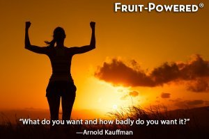 What do you want and how badly do you want it?