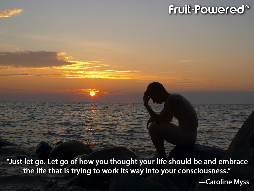 Just let go. Let go of how you thought your life should be and embrace the life that is trying to work its way into your consciousness.