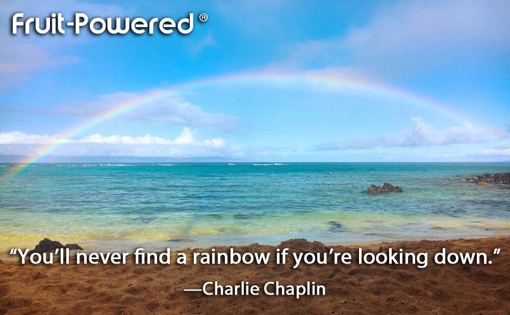You'll never find a rainbow if you're looking down.