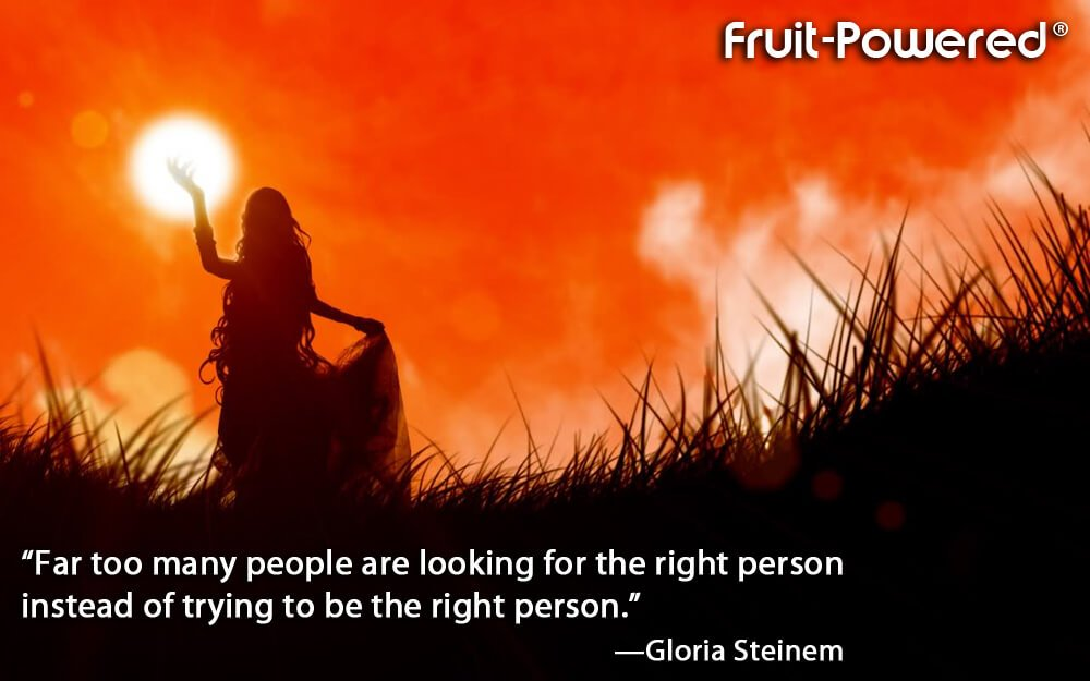 Far too many people are looking for the right person instead of trying to be the right person