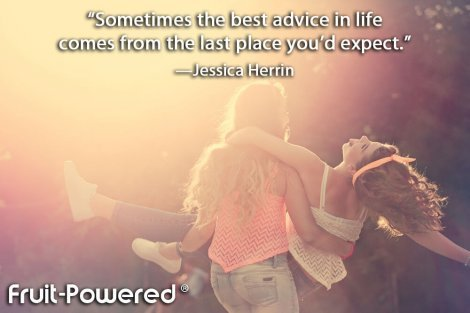 Sometimes the best advice in life comes from the last place you'd expect.
