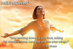 Stop looking down at your feet, asking for sturdier shoes. Look up and see your wings.