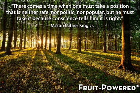 There comes a time when one must take a position that is neither safe, nor politic, nor popular, but he must take it because conscience tells him it is right.