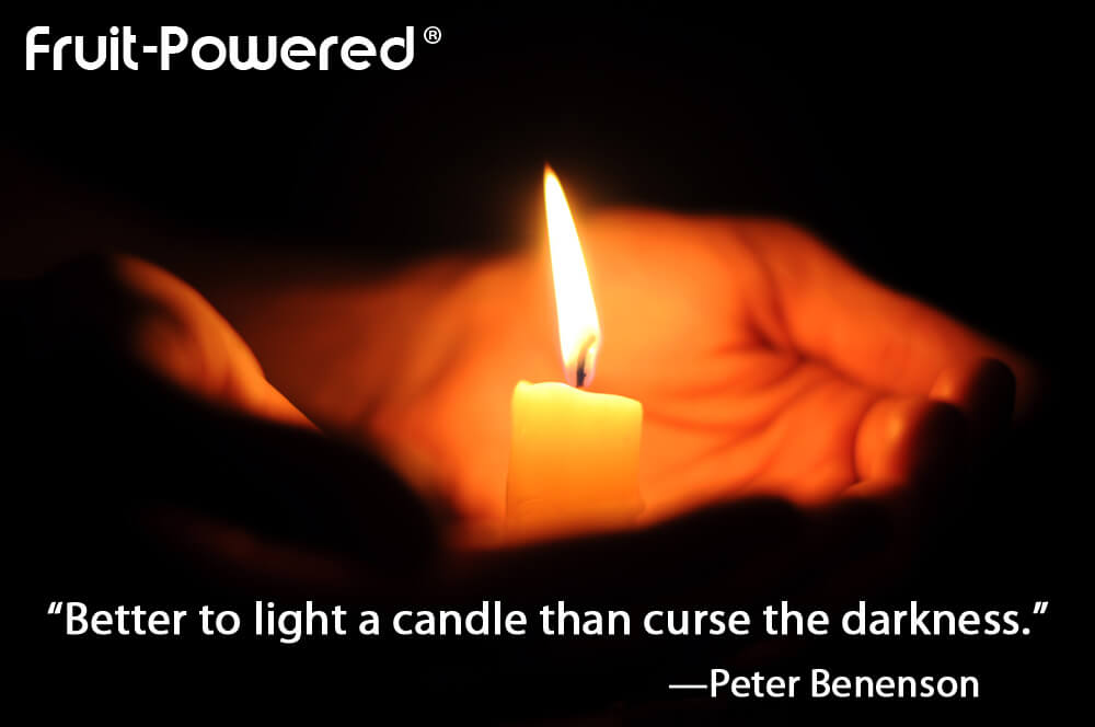 Better to light a candle than curse the darkness.