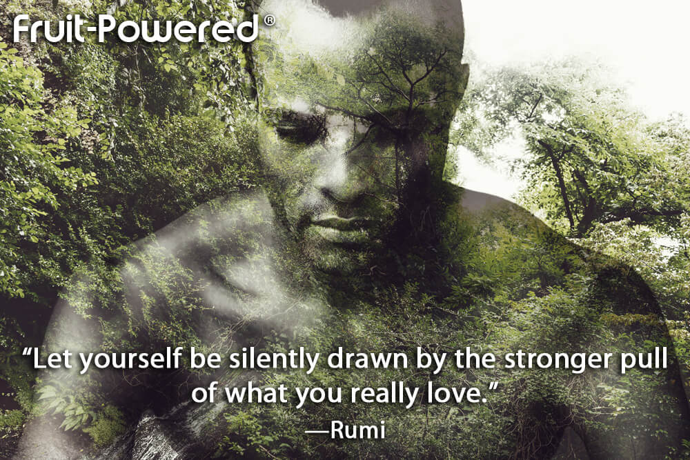 Let yourself be silently drawn by the stronger pull of what you really love.