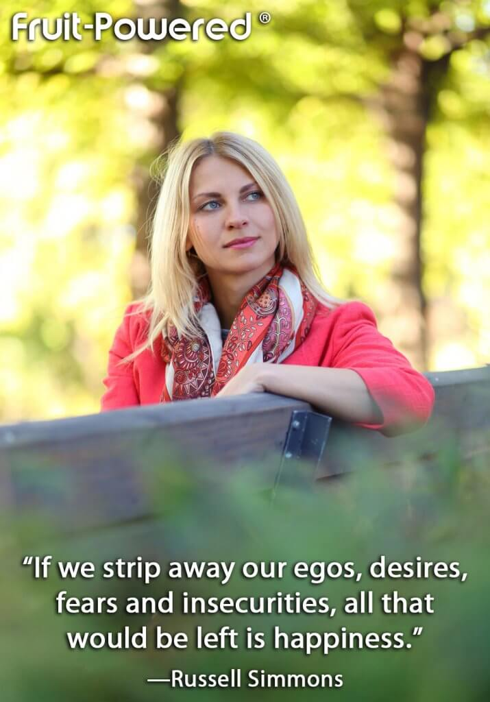 If we strip away our egos, desires, fears and insecurities, all that would be left is happiness.
