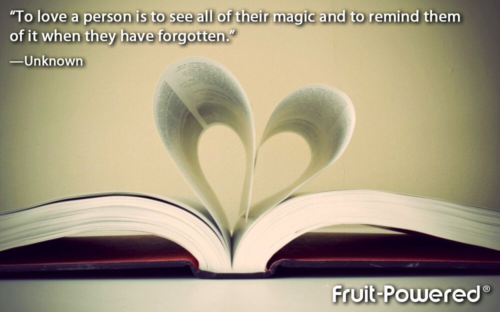 To love a person is to see all of their magic and to remind them of it when they have forgotten.