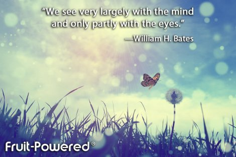 We see very largely with the mind and only partly with the eyes.