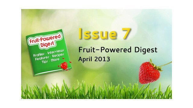 April 2013 Fruit-Powered Digest greetings