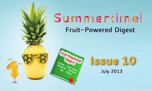 Fruit-Powered Digest Greetings—July 2013