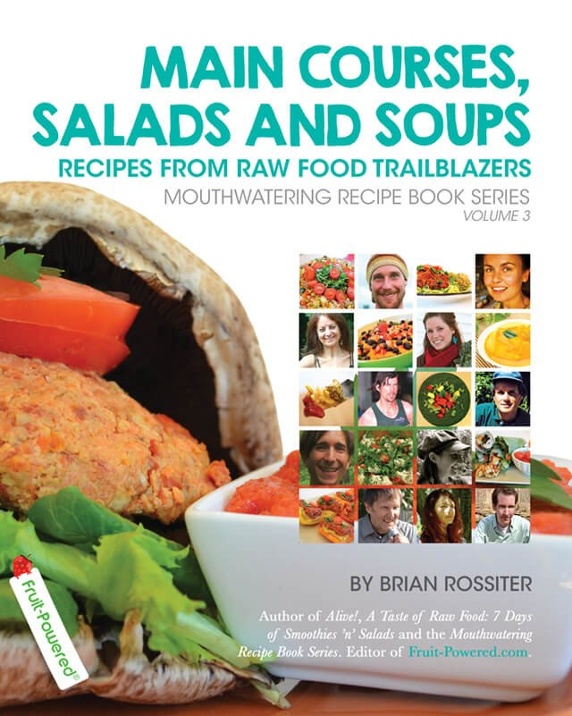 Main Courses, Salads and Soups: Recipes from Raw Food Trailblazers