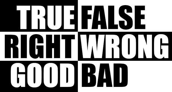 "Black-and-white comparisons of words such as ""true"" and ""false"""