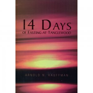 14 Days of Fasting at Tanglewood by Arnold Kauffman - front cover - Fruit-Powered Store