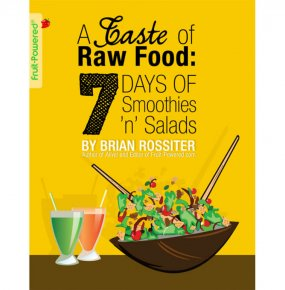 A Taste of Raw Food: 7 Days of Smoothies 'n' Salads by Brian Rossiter