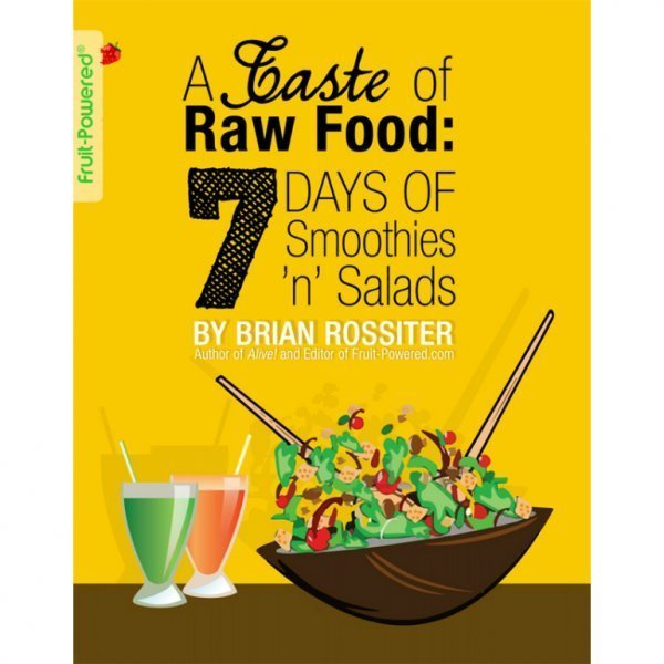 A Taste of Raw Food: 7 Days of Smoothies 'n' Salads by Brian Rossiter - front cover - raw vegan meal plan - Fruit-Powered Store