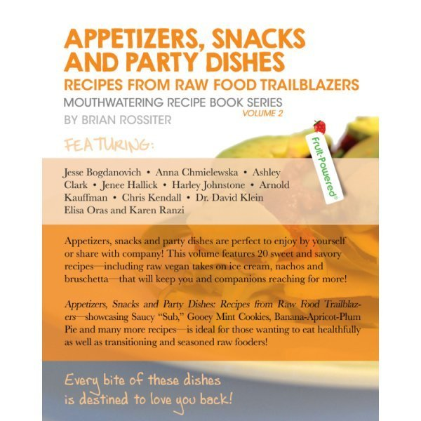 Appetizers, Snacks and Party Dishes: Mouthwatering Recipe Book Series by Brian Rossiter - back cover - Fruit-Powered Store