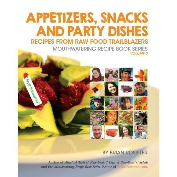 Appetizers, Snacks and Party Dishes: Mouthwatering Recipe Book Series by Brian Rossiter - front cover - Fruit-Powered Store