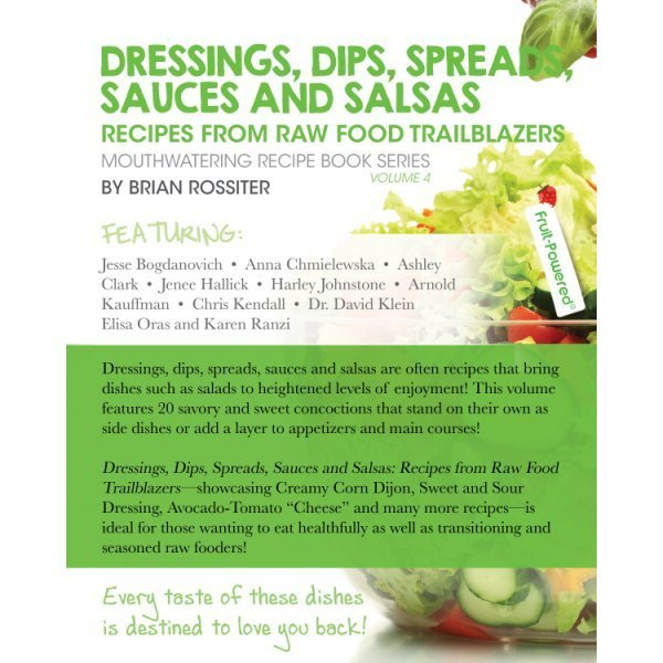Dressings, Dips, Spreads, Sauces and Salsas: Mouthwatering Recipe Book Series by Brian Rossiter - back cover - Fruit-Powered Store