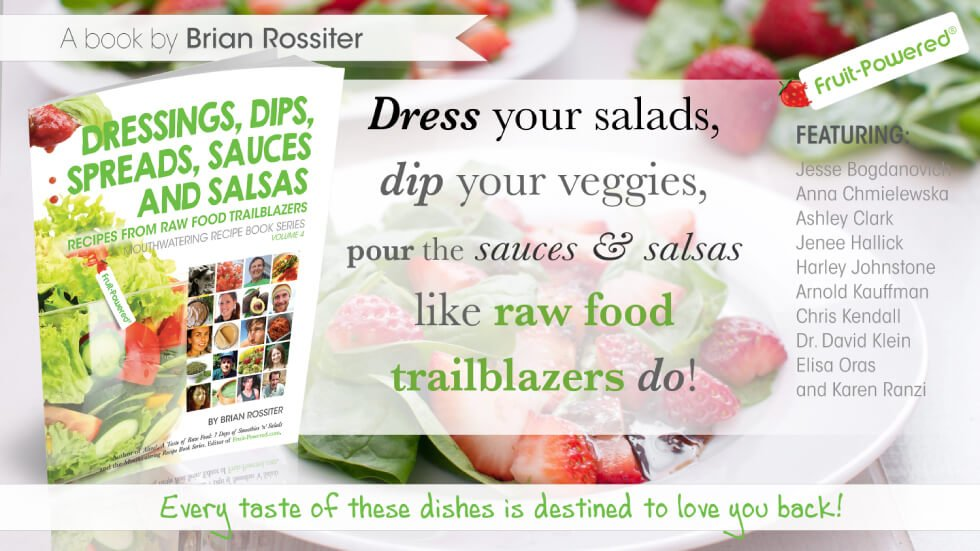 Dressings, Dips, Spreads, Sauces and Salsas: Mouthwatering Recipe Book Series by Brian Rossiter - cover banner - Fruit-Powered Store