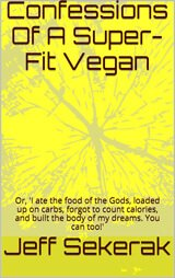 Front cover of Confessions of a Super-Fit Vegan by Jeff Sekerak