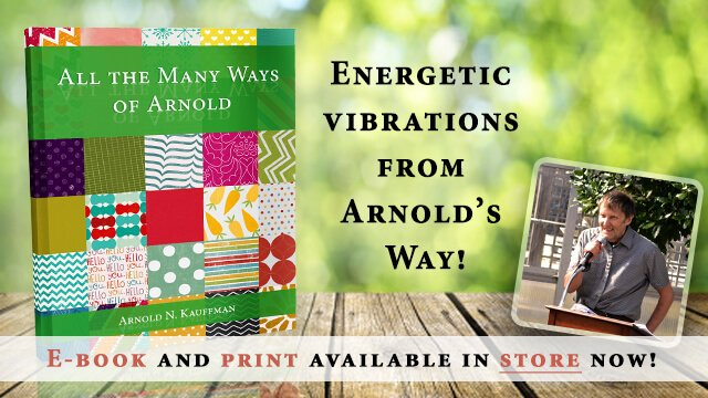 All the Many Ways of Arnold by Arnold Kauffman - cover banner - Fruit-Powered Store