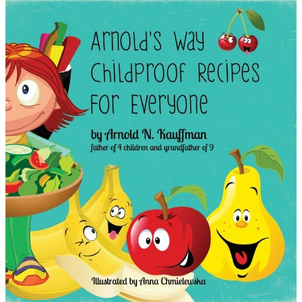 Arnold's Way Childproof Recipes for Everyone by Arnold Kauffman - front cover - Fruit-Powered Store