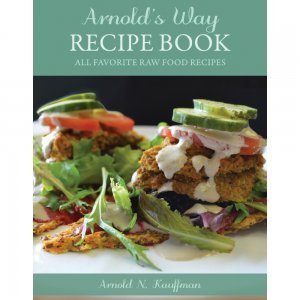 Arnold's Way Recipe Book by Arnold Kauffman - front cover - Fruit-Powered Store