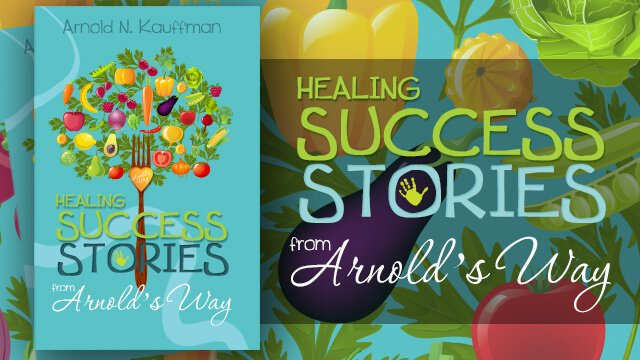 Healing Success Stories from Arnold's Way by Arnold Kauffman - cover banner - Fruit-Powered Store