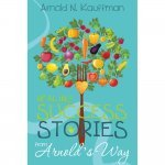 Healing Success Stories from Arnold's Way by Arnold Kauffman - front cover - Fruit-Powered Store