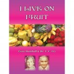 I Live on Fruit by Essie Honnibal and Dr. T.C. Fry - front cover - Fruit-Powered Store