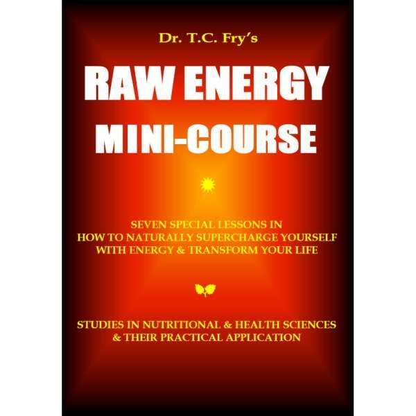 Raw Energy Mini-Course by T.C. Fry - front cover - Fruit-Powered Store