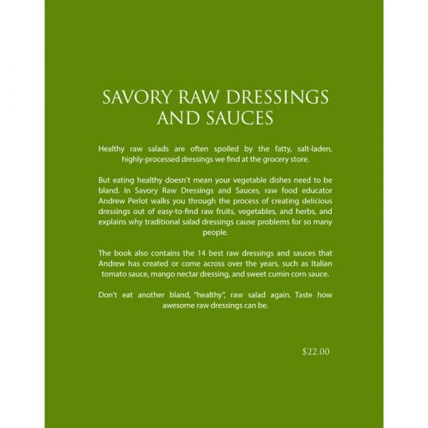 Savory Raw Dressings and Sauces by Andrew Perlot - back cover - Fruit-Powered Store