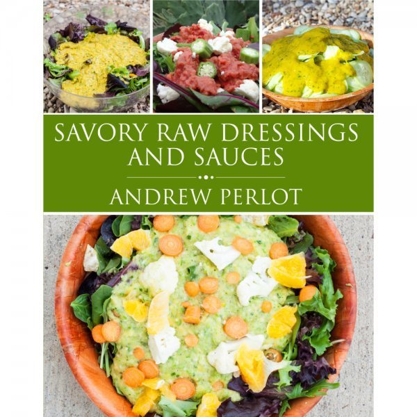 Savory Raw Dressings and Sauces by Andrew Perlot - front cover - Fruit-Powered Store