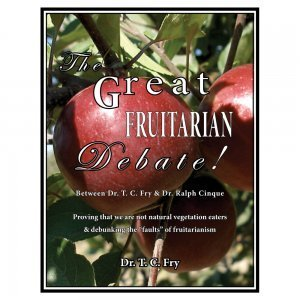 The Great Fruitarian Debate Between T.C. Fry and Ralph Cinque - front cover - Fruit-Powered Store