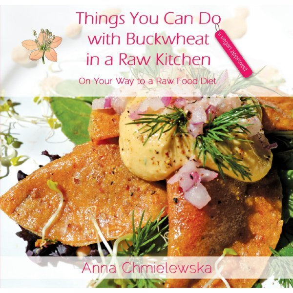 Things You Can Do with Buckwheat in a Raw Kitchen by Anna Chmielewska - front cover - buckwheat recipes - Fruit-Powered Store