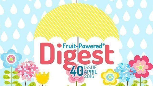 April 2016 Fruit-Powered Digest greetings