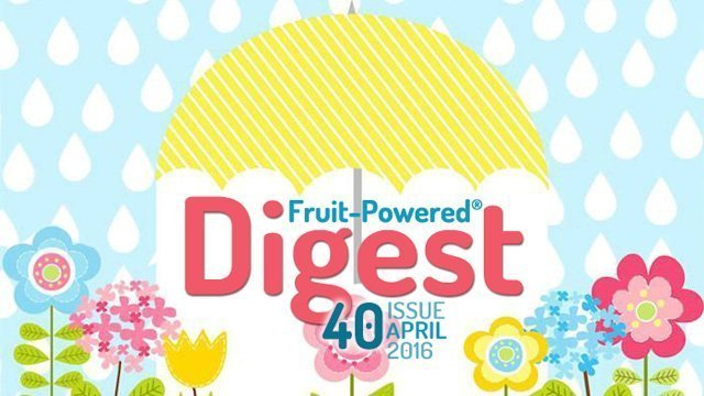 Fruit-Powered Digest Greetings—April 2016