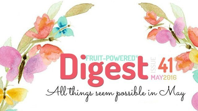 May 2016 Fruit-Powered Digest greetings