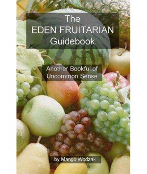 The Eden Fruitarian Guidebook front cover 300x0 - The Eden Fruitarian Guidebook by Mango Wodzak (E-Book)
