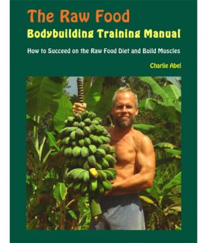 The Raw Food Bodybuilding Training Manual front cove 300x0 - The Raw Food Bodybuilding Training Manual by Charlie Abel (E-Book)