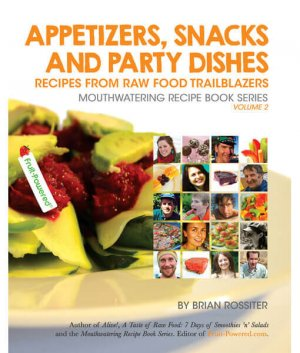 Appetizers Snacks and Party Dishes front cover 300x0 - Appetizers, Snacks and Party Dishes: Recipes from Raw Food Trailblazers by Brian Rossiter (E-Book)