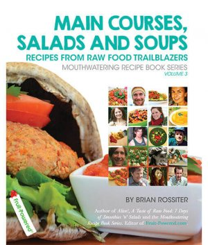 Main Courses Salads And Soups Brian Rossiter front cover 300x0 - Main Courses, Salads and Soups: Recipes from Raw Food Trailblazers by Brian Rossiter (E-Book)