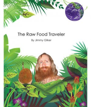 The Raw Food Traveler front cover 300x0 - The Raw Food Traveler by Jimmy Gilker (E-Book)
