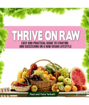 Thrive on Raw front cover 300x0 - Thrive on Raw by Paul and Yulia Tarbath (E-Book)