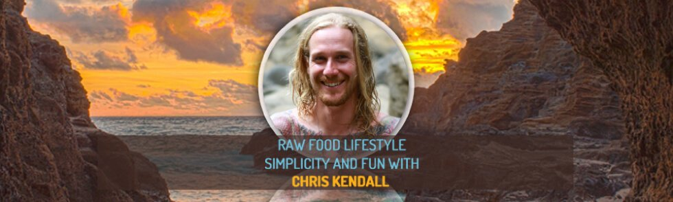 Raw Food Lifestyle Simplicity and Fun with Chris Kendall - Fruit-Powered Digest