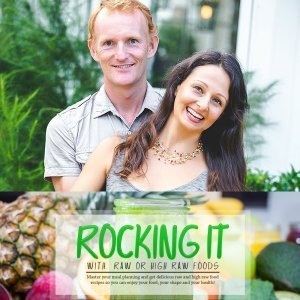 Rocking It With Raw Or High Raw Foods - Paul Tarbath and Yulia Tarbath - plant-based diet course - Fruit-Powered Store