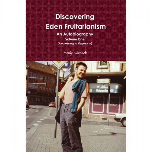 Discovering Eden Fruitarianism: An Autobiography—Volume 1 by Mango Wodzak - front cover - Fruit-Powered Store