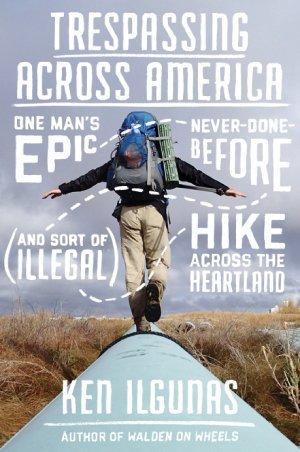 Trespassing Across America - Ken Ilgunas - front cover - Fruit-Powered